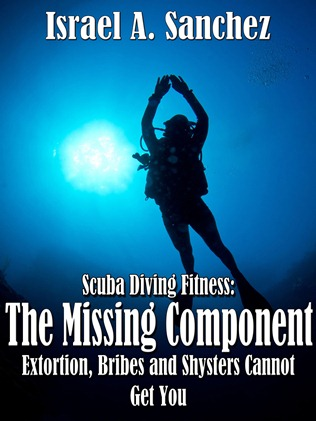 Scuba Diving Fitness: The Missing Component Extortion, Bribes and Shysters Cannot Get You